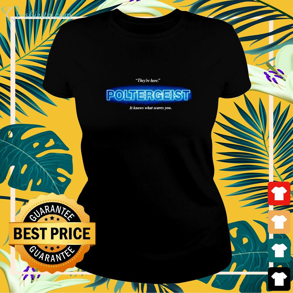 Poltergeist they're here it knows what scares ladies-tee