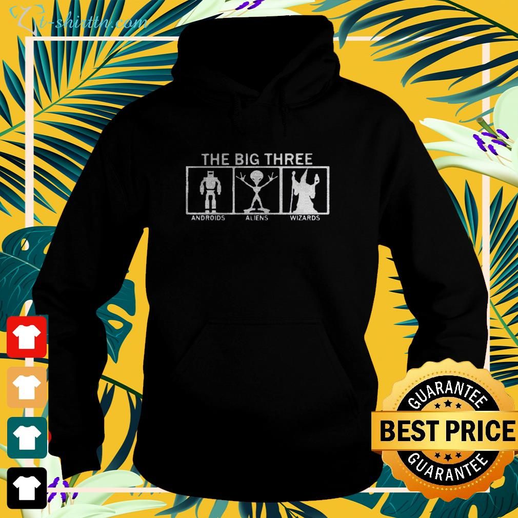 The big three Androids Aliens and Wizards hoodie