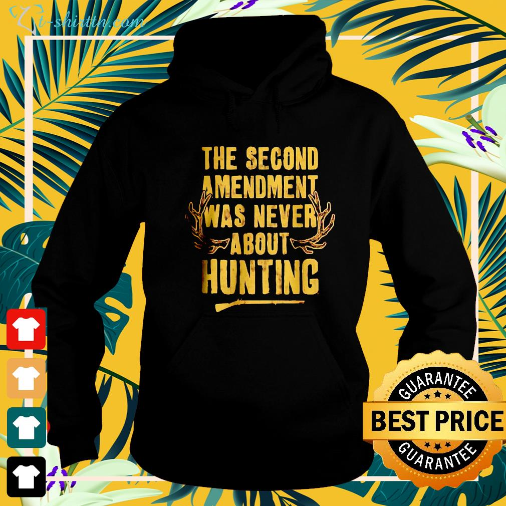 The second amendment was never about hunting hoodie