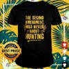 The second amendment was never about hunting shirt