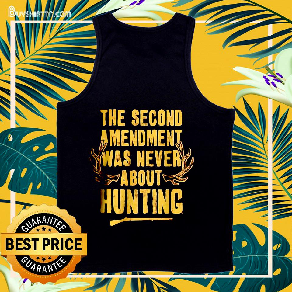 The second amendment was never about hunting tank top