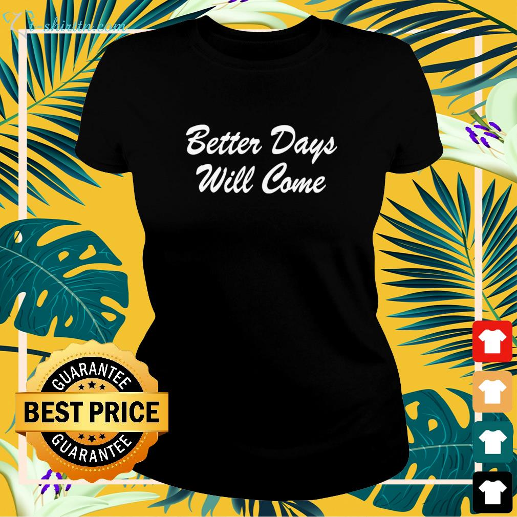 Better days will come ladies-tee