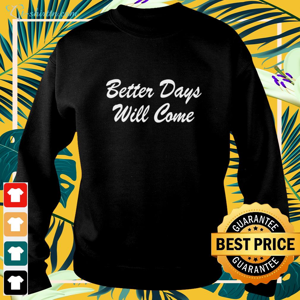 Better days will come sweater