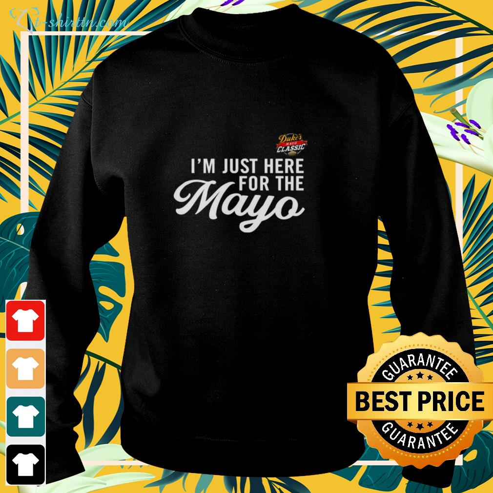 Duke's Mayo Classic I'm just here for the mayo sweater