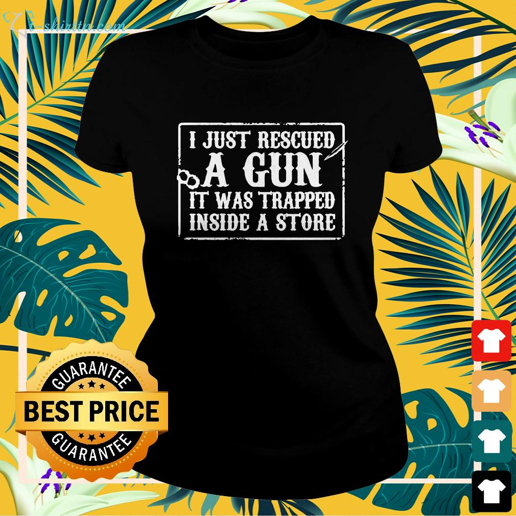 I just rescued a gun it was trapped inside a store shirt spread ladies-tee